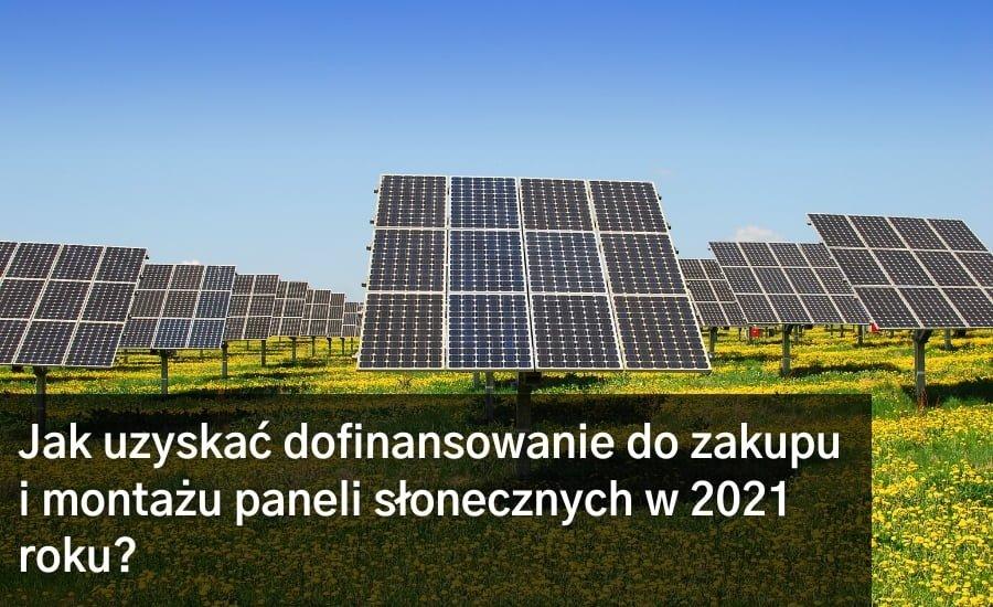 Jak uzyskać dofinansowanie do zakupu i montażu paneli słonecznych w 2021 roku?